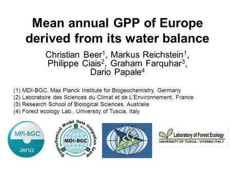 Christian Beer, CE-IP Crete 2006 Mean annual GPP of Europe derived from its water balance Christian Beer 1, Markus Reichstein 1, Philippe Ciais 2, Graham.