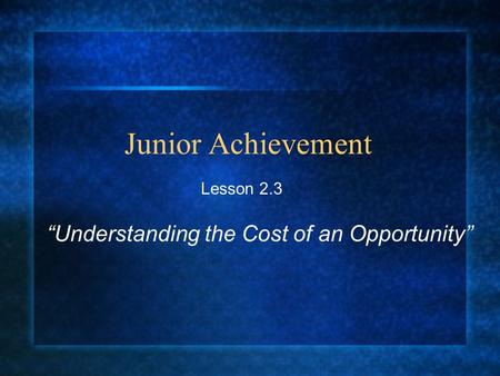 "Junior Achievement Lesson 2.3 ""Understanding the Cost of an Opportunity"""