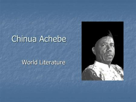 Chinua Achebe World Literature. Albert Chinualumoga Achebe Prominent Igbo (Ibo) writer, famous for his novels describing the effects of Western customs.