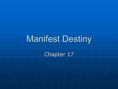 "Manifest Destiny Chapter 17. The Accession of ""Tyler too"" 1840s – expansionism issue dominated politics 1840s – expansionism issue dominated politics."