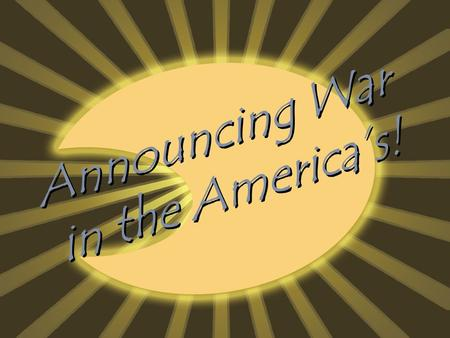 Announcing War in the America's!. The first 4 World Wars  King William's War (1689-1697)  Queen Anne's War (1702-1713)  King George's War (1744-1748)