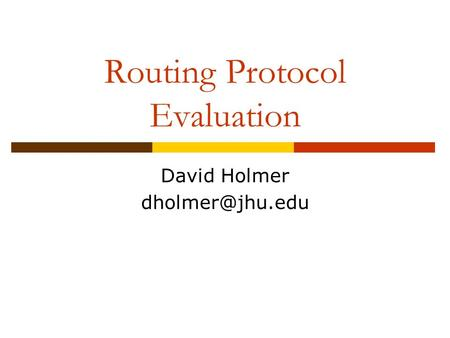 Routing Protocol Evaluation David Holmer