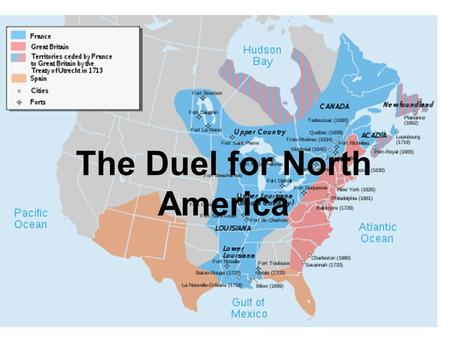The Duel for North America. France Finds a Foothold in Canada Similar to the English and Dutch, _________________________ –1500s: religious wars (Protestant.