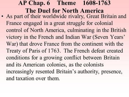 AP Chap. 6Theme1608-1763 The Duel for North America As part of their worldwide rivalry, Great Britain and France engaged in a great struggle for colonial.