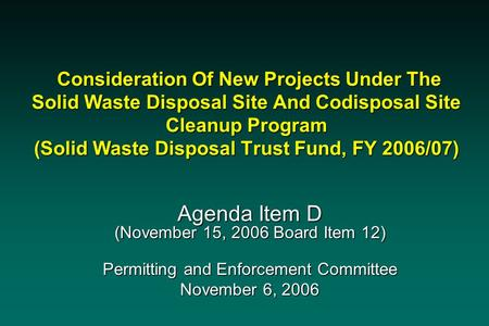 Consideration Of New Projects Under The Solid Waste Disposal Site And Codisposal Site Cleanup Program (Solid Waste Disposal Trust Fund, FY 2006/07) Consideration.