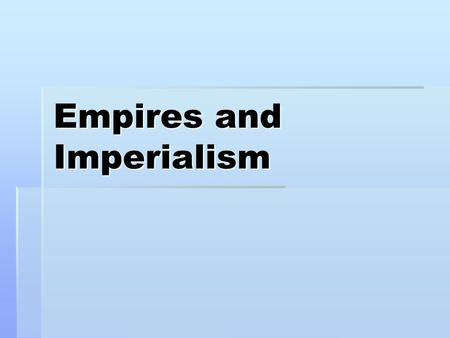 Empires and Imperialism. The Ottoman Empire  What do you remember about the Ottoman Empire? Who were the important people?