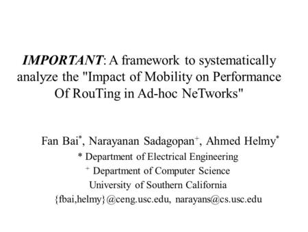 IMPORTANT: A framework to systematically analyze the Impact of Mobility on Performance Of RouTing in Ad-hoc NeTworks Fan Bai *, Narayanan Sadagopan +,