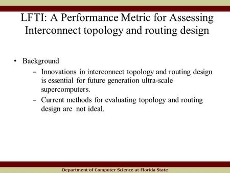 Department of Computer Science at Florida State LFTI: A Performance Metric for Assessing Interconnect topology and routing design Background ‒ Innovations.