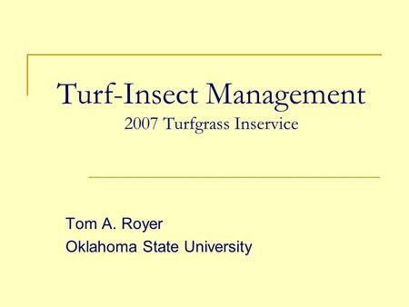 Turf-Insect Management 2007 Turfgrass Inservice Tom A. Royer Oklahoma State University.