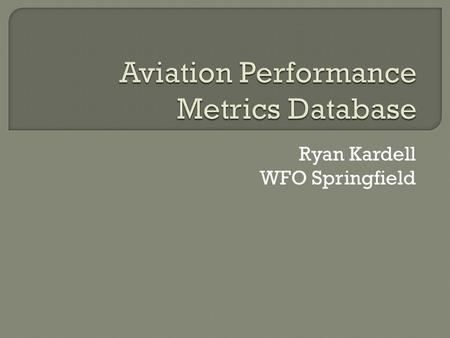 Ryan Kardell WFO Springfield.  Purpose of the Database  Data Sources  User Guide  Formulas Used for Scoring.