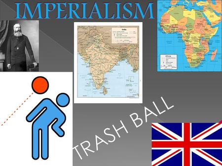 IMPERIALISM TRASH BALL.