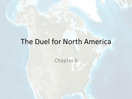 The Duel for North America Chapter 6. Essential Questions? What caused the Seven Years War and what were the outcomes?