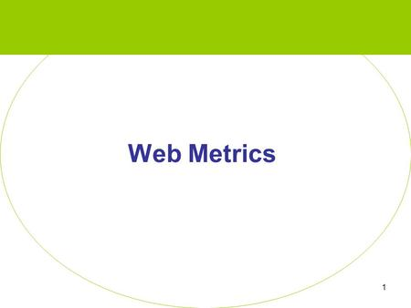 "Web Metrics 1. Overview Introduction What ARE ""web metrics""? Why Use Them? Server Logs Other Data Sources Wrap-up 2."