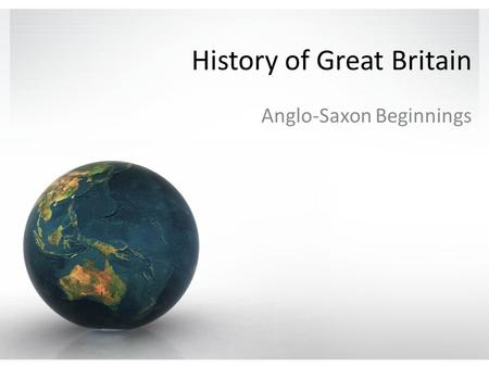 History of Great Britain Anglo-Saxon Beginnings. What is England? England is both a place and a cultural ideal Wales and Scotland, though included in.