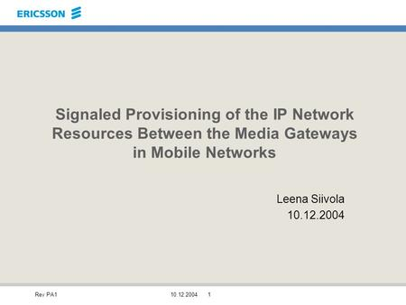 Rev PA110.12.20041 Signaled Provisioning of the IP Network Resources Between the Media Gateways in Mobile Networks Leena Siivola 10.12.2004.