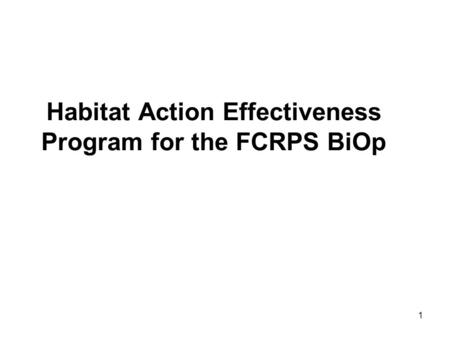 1 Habitat Action Effectiveness Program for the FCRPS BiOp.