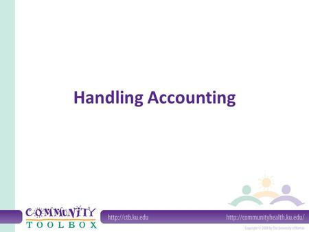 Handling Accounting. Accounting: A system for providing financial information about an organization.