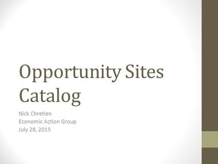 Opportunity Sites Catalog Nick Chretien Economic Action Group July 28, 2015.