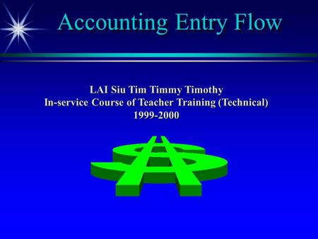 Accounting Entry Flow LAI Siu Tim Timmy Timothy In-service Course of Teacher Training (Technical) 1999-2000.