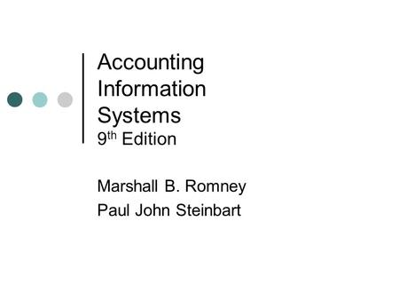 Accounting Information Systems 9 th Edition Marshall B. Romney Paul John Steinbart.