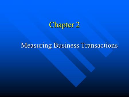 Chapter 2 Measuring Business Transactions. 3 Measurement Issues Recognition – when should the transaction be recorded? Recognition – when should the transaction.