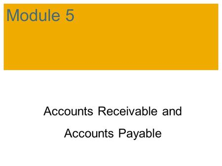 Accounts Receivable and Accounts Payable Module 5.