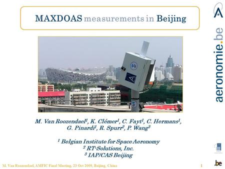 M. Van Roozendael, AMFIC Final Meeting, 23 Oct 2009, Beijing, China1 MAXDOAS measurements in Beijing M. Van Roozendael 1, K. Clémer 1, C. Fayt 1, C. Hermans.
