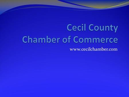 Www.cecilchamber.com. Cecil County Chamber of Commerce Business Extravaganza March 15, 2011 Cecil College North East Campus Schedule 9:30 - 11:00 AM –