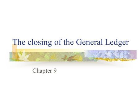 The closing of the General Ledger Chapter 9. The closing of the general ledger Transactions are entered in Journals Journals are totalled And posted to.