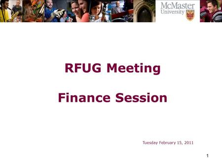1 The Campaign for McMaster University RFUG Meeting Finance Session Tuesday February 15, 2011.