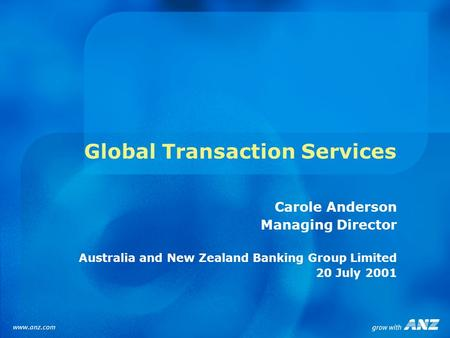 Global Transaction Services Carole Anderson Managing Director Australia and New Zealand Banking Group Limited 20 July 2001.