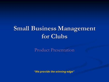 "Small Business Management for Clubs Product Presentation ""We provide the winning edge"""