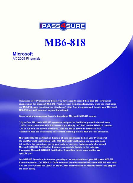 MB6-818 Microsoft AX 2009 Financials Thousands of IT Professionals before you have already passed their MB6-818 certification exams using the Microsoft.