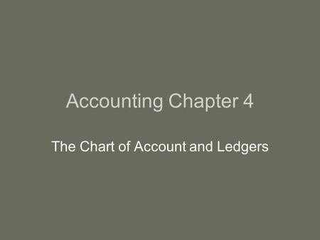 Accounting Chapter 4 The Chart of Account and Ledgers.