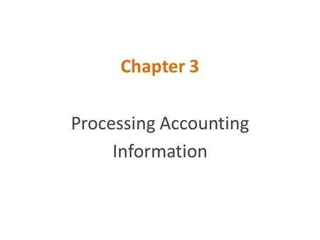 Chapter 3 Processing Accounting Information. External and Internal Events  Event: a happening of consequence to an entity  External event: interaction.