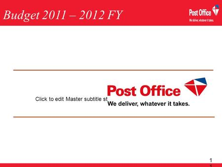 Click to edit Master subtitle style 1 Budget 2011 – 2012 FY.