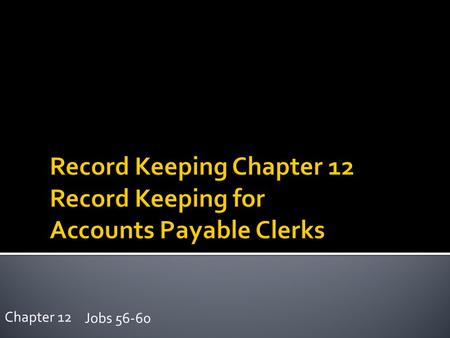 Jobs 56-60 Chapter 12. Jobs 56-60 Chapter 12 How to keep a record of amounts owed to creditors How to prepare a schedule of Accounts Payable How to use.