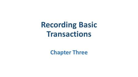 Recording Basic Transactions Chapter Three. Ledger Accounts In simple terms the ledger accounts are where the double entry records of all transactions.