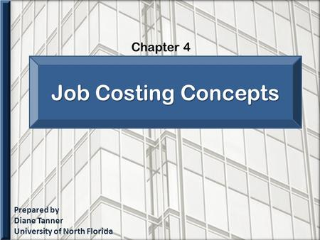 Prepared by Diane Tanner University of North Florida Chapter 4 Job Costing Concepts.