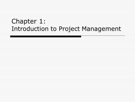 "Chapter 1 : Introduction to Project Management. 2 What Is a Project?  A project is ""a temporary endeavor undertaken to create a unique product, service,"
