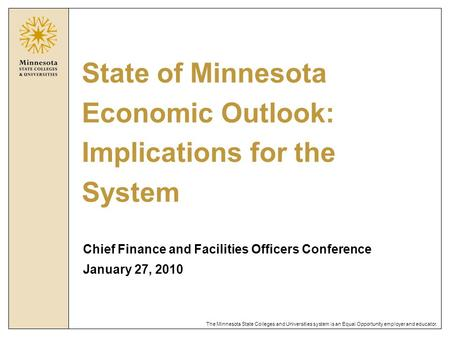 The Minnesota State Colleges and Universities system is an Equal Opportunity employer and educator. State of Minnesota Economic Outlook: Implications for.