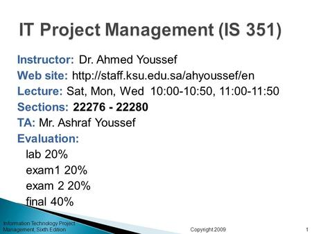 Copyright 2009 Instructor: Dr. Ahmed Youssef Web site:  Lecture: Sat, Mon, Wed 10:00-10:50, 11:00-11:50 Sections: 22276.