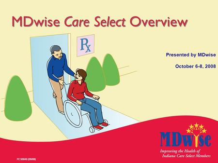 PCS0049 (09/08) MDwise Care Select Overview Presented by MDwise October 6-8, 2008.