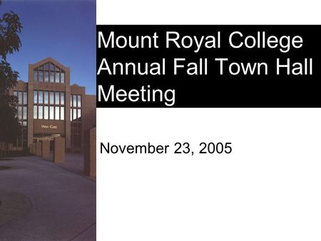 Mount Royal College Annual Fall Town Hall Meeting November 23, 2005.