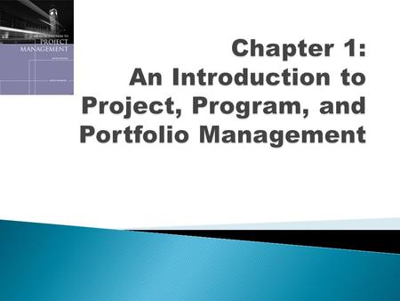Copyright 2008 Introduction to Project Management, Second Edition 2 1. Understand the growing need for better project, program, and portfolio management.