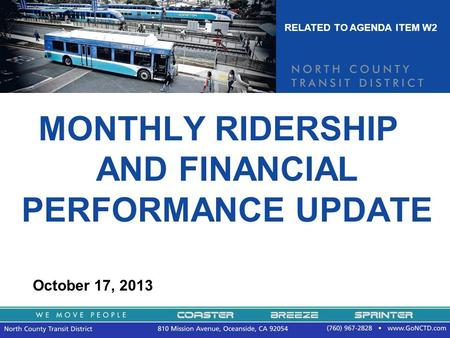 MONTHLY RIDERSHIP AND FINANCIAL PERFORMANCE UPDATE October 17, 2013 RELATED TO AGENDA ITEM W2.