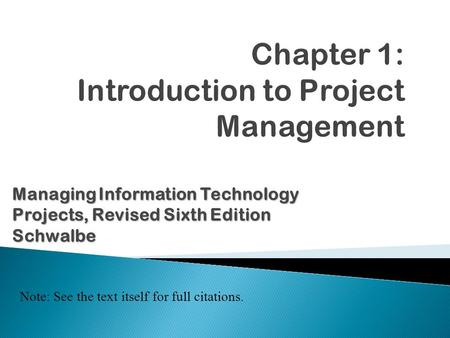ManagingInformation Technology Projects, Revised Sixth Edition Managing Information Technology Projects, Revised Sixth EditionSchwalbe Note: See the text.