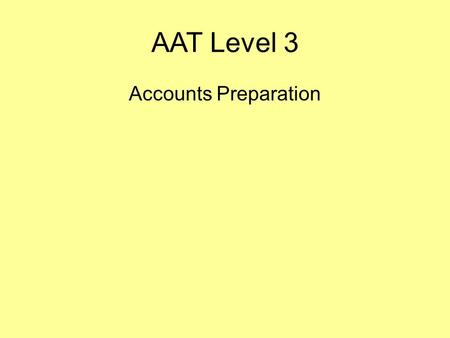 AAT Level 3 Accounts Preparation. AAT Level 3 Accounts Preparation - Summary ACPR is the first of the two Level 3 financial accounting units. Covering.