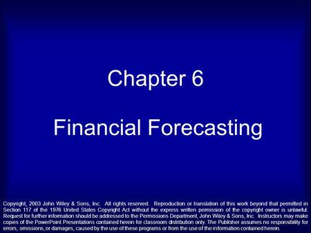 Chapter 6 Financial Forecasting Copyright¸ 2003 John Wiley & Sons, Inc. All rights reserved. Reproduction or translation of this work beyond that permitted.