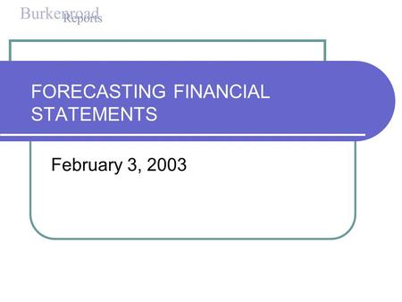 FORECASTING FINANCIAL STATEMENTS February 3, 2003.